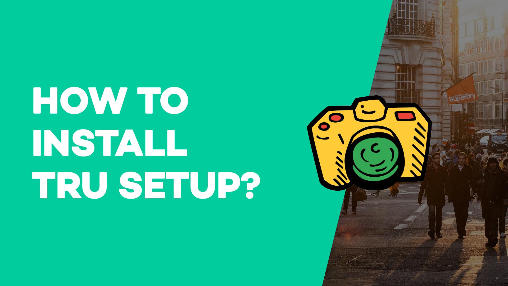 How to Install Tru setup?